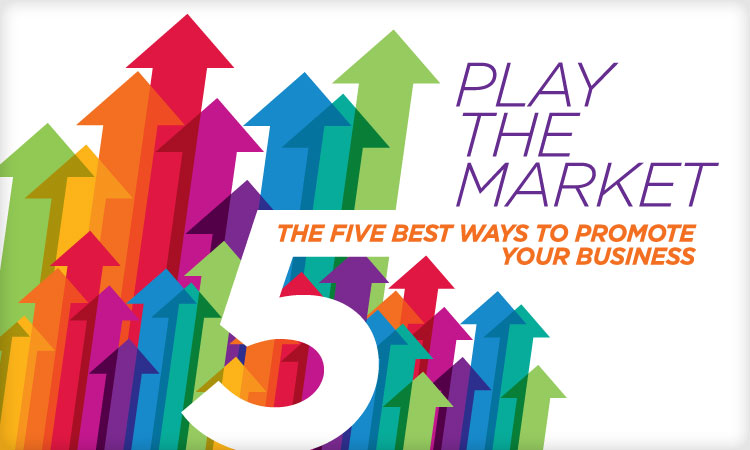 Play the Market-The Five Best Ways to Promote Your Business
