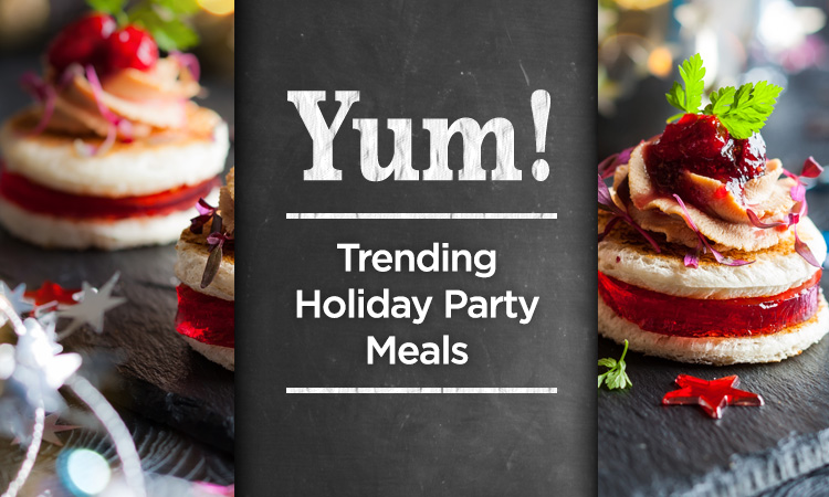Yum! — Trending Holiday Party Meals