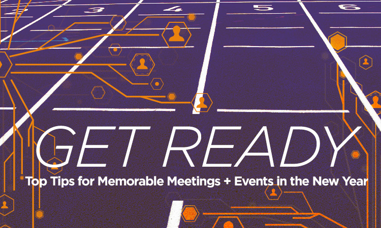 Get Ready — Top Tips for Memorable Meetings & Events in the New Year