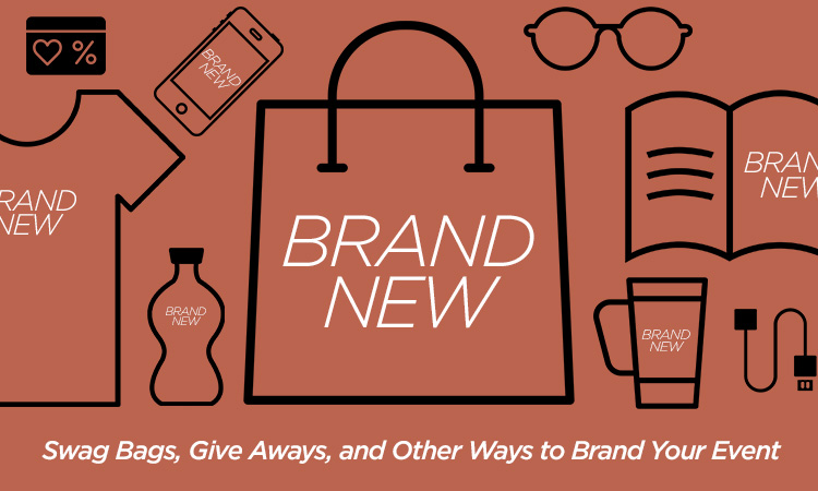 Brand New — Swag Bags, Give Aways, and Other Ways to Brand Your Event