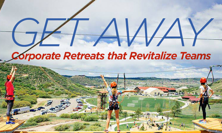 Get Away — Colorado Corporate Retreats That Revitalize Teams