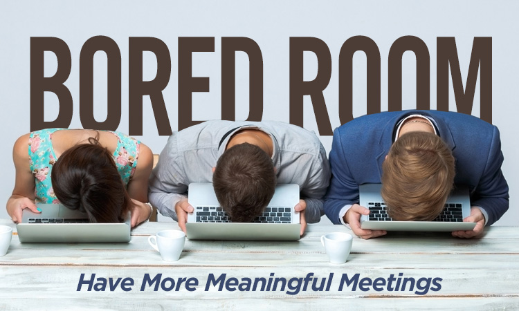 Bored Room? Have More Meaningful Meetings