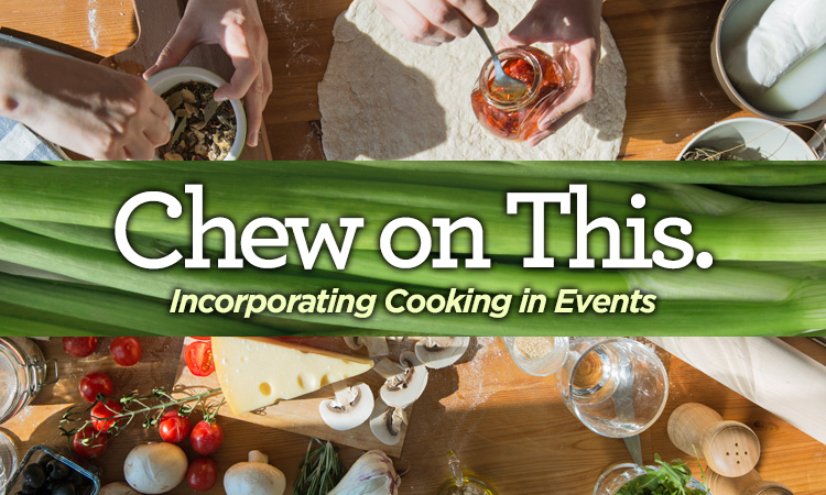 Chew on This — Incorporating Cooking into Events