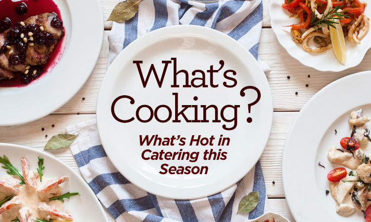 What's Cooking? What's Hot in Catering This Season
