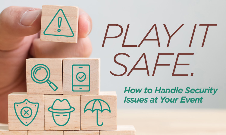 Play it Safe — How to Handle Security Issues at Your Event