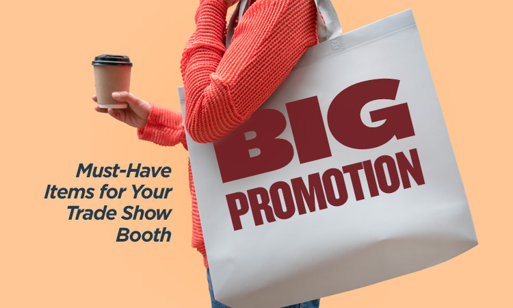 Big Promotion — Must-Have Items for Your Trade Show Booth