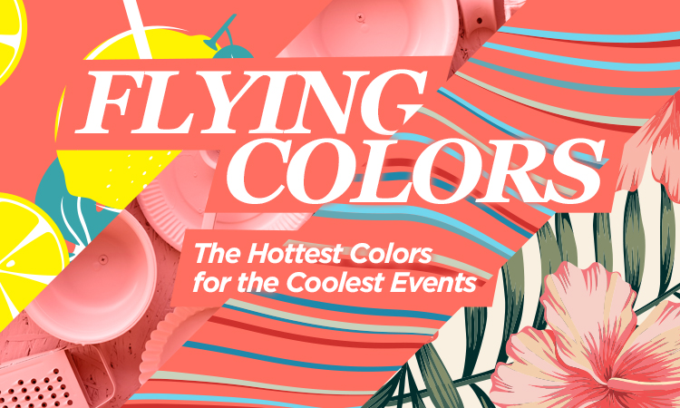 Flying Colors — The Hottest Colors for the Coolest Events