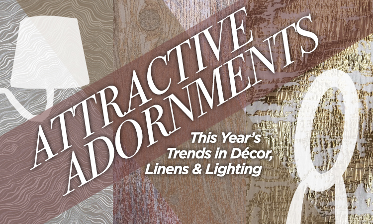 Attractive Adornments — This Year's Trends in Décor, Linens & Lighting
