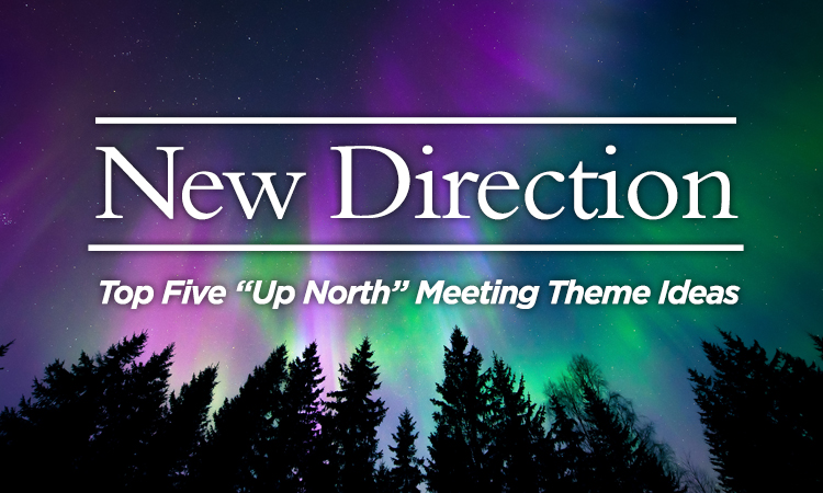 "New Direction - Top Five ""Up North"" Meeting Theme Ideas"