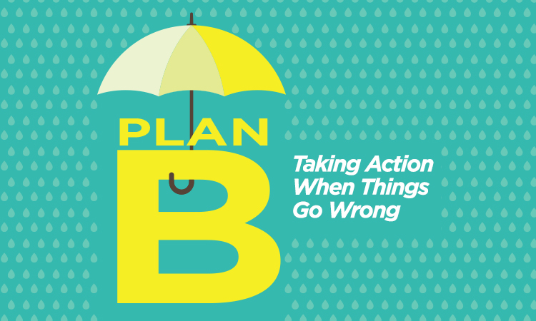 Plan B — Taking Action When Things Go Wrong