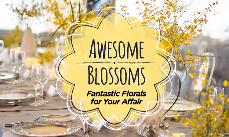 Awesome Blossoms — Fantastic Florals for Your Affair