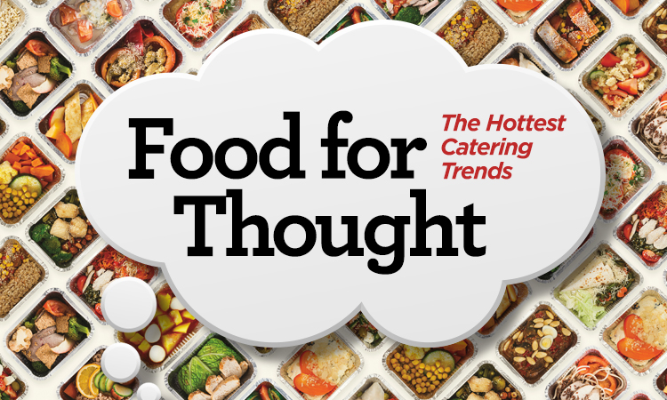 Food for Thought — This Year's Hottest Catering Trends