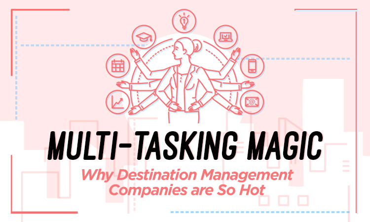 Multi-Tasking Magic — Why Destination Management Companies Are So Hot