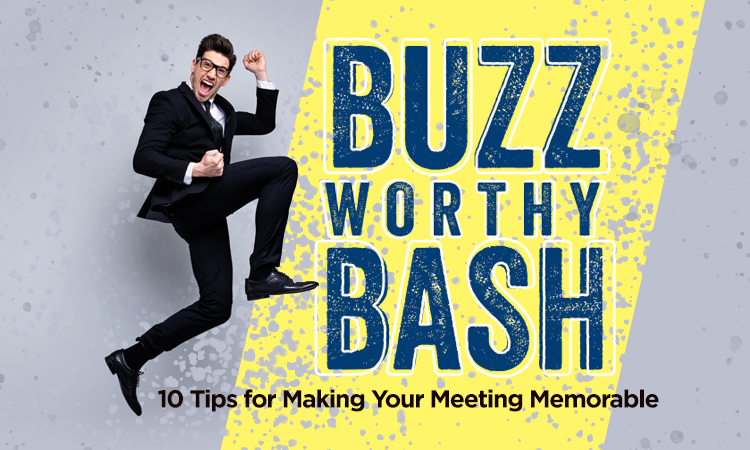 Buzzworthy Bash - 10 Tips for Making Your Meeting Memorable