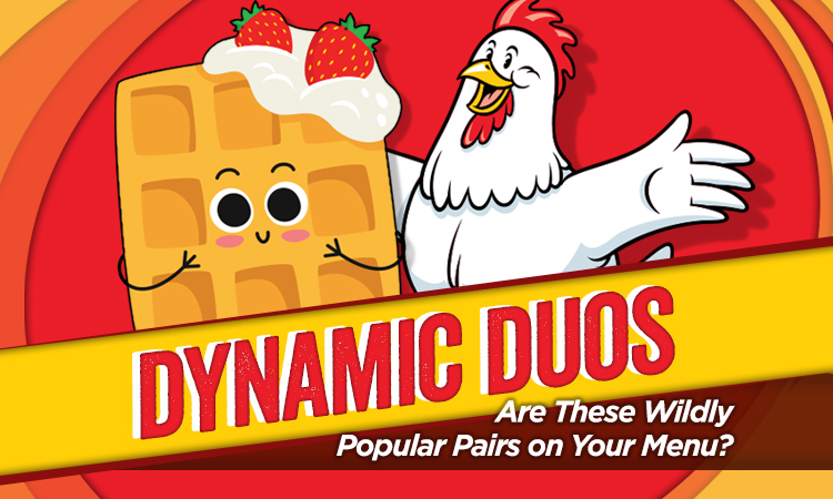 Dynamic Duos — Are These Wildly Popular Pairs on Your Menu?