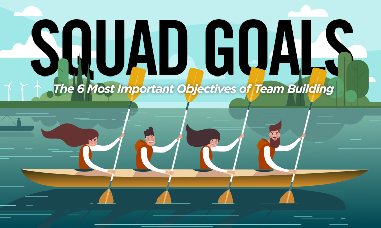 Squad Goals — The 6 Most Important Objectives of Team Building