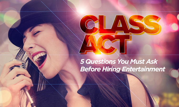 Class Act 5 Questions You Must Ask Before Hiring Entertainment