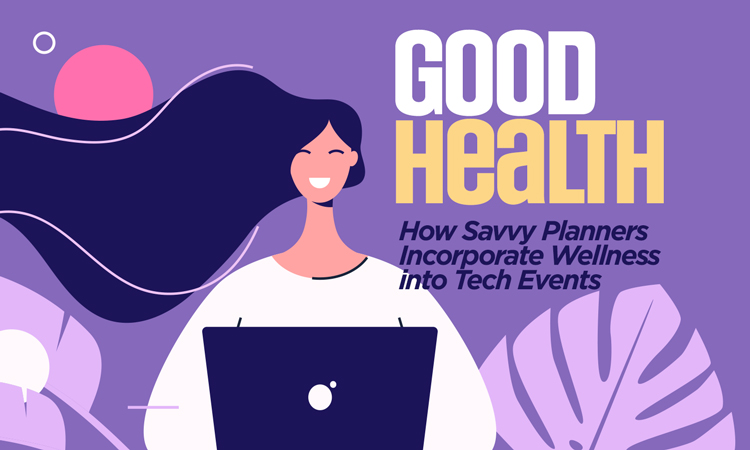 Good Health - How Savvy Planners Incorporate Wellness into Tech Events