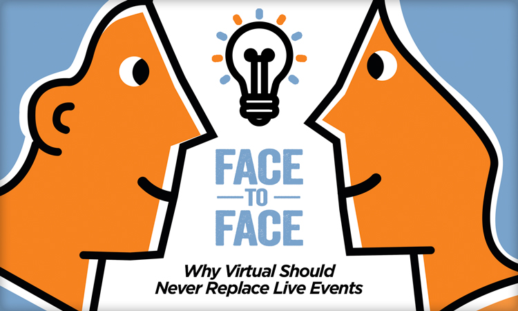 Face to Face - Why Virtual Should Never Replace Live Events
