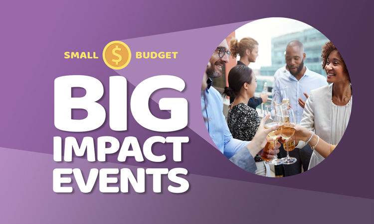 Small Budget – BIG Impact Events
