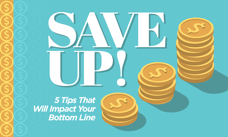 Save Up! 5 Tips That Will Impact Your Bottom Line