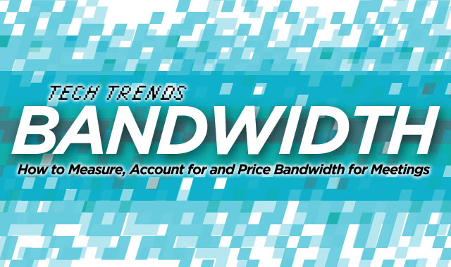 Technology Trends — How to Measure, Account for and Price Bandwidth for Meetings