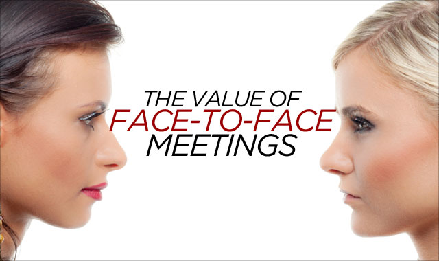 The Value of Face-to-Face Meetings — The reason virtual should never replace face-to-face
