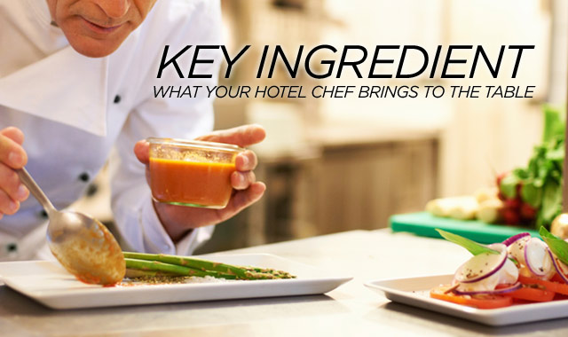 Key Ingredient — What Your Hotel Chef Brings to the Table