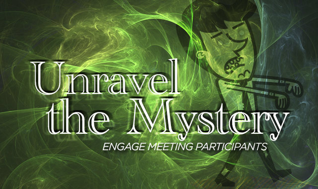 Unravel the Mystery - The Most Effective Ways to Engage Meeting Participants