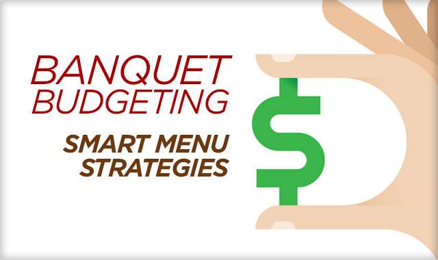 Banquet Budgeting — Smart Menu Strategies to Overcome Budgetary Challenges