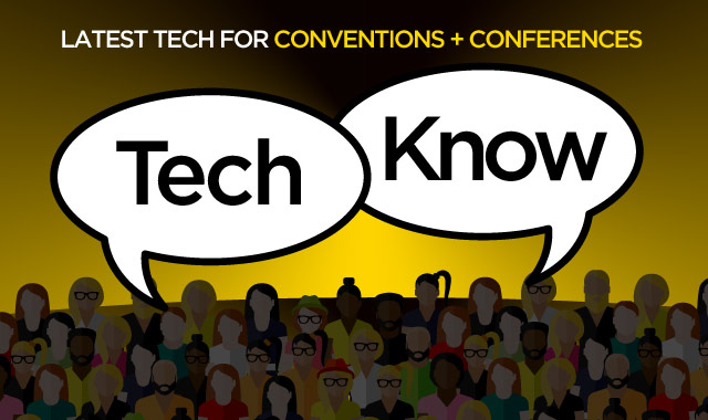 Tech Know — Latest Tech for Conventions + Conferences