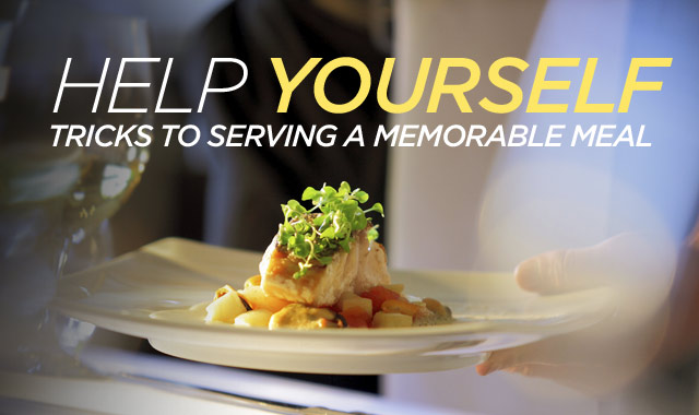 Help Yourself — Tricks to Serving a Memorable Meal