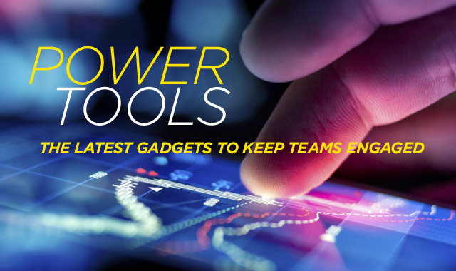 Power Tools — The Latest Gadgets to Keep Teams Engaged