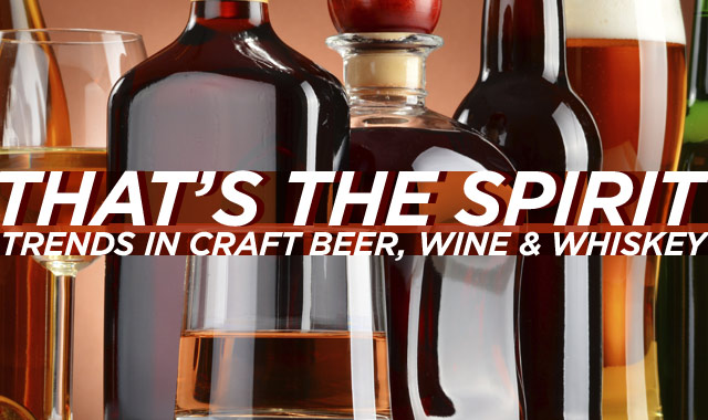 That's the Spirit — Trends in Craft Beer, Wine, and Whiskey